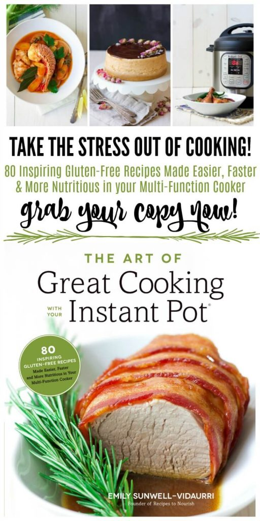 The Art of Great Cooking With Your Instant Pot Cookbook - 80 INSPIRING GLUTEN-FREE RECIPES MADE EASIER, FASTER AND MORE NUTRITIOUS IN YOUR MULTI-FUNCTION COOKER | Recipes to Nourish // Instant Pot Recipes | Pressure Cooker Recipes | Gluten Free Recipes | Healthy Recipes | Real Food Recipes