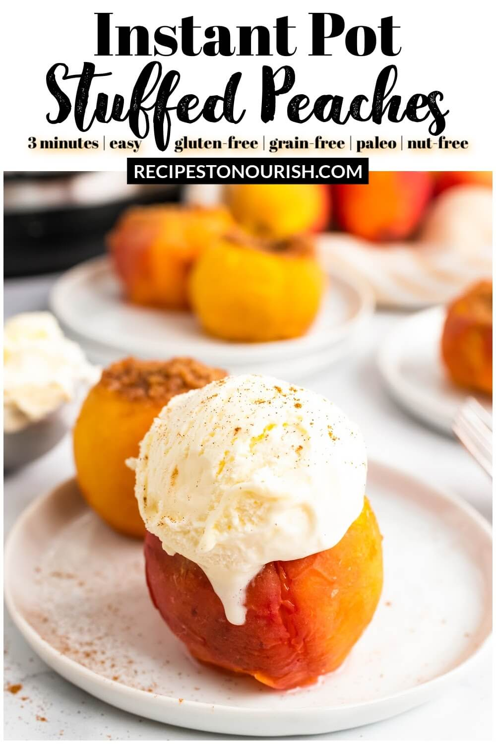 Three plates with cooked stuffed peaches, one topped with a scoop of vanilla ice cream dusted with cinnamon, sitting on a plate, next to an ice cream scooper full of ice cream, sitting next to an Instant Pot with the text Instant Pot Stuffed Peaches.
